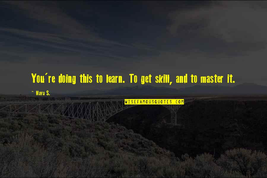 Bible Damascus Quotes By Naya S.: You're doing this to learn. To get skill,