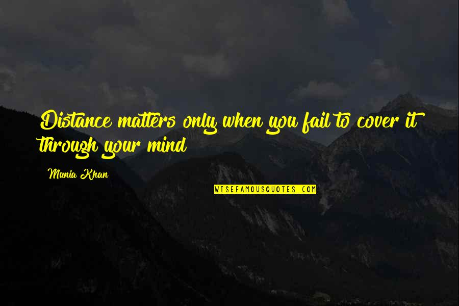 Bible Deforestation Quotes By Munia Khan: Distance matters only when you fail to cover