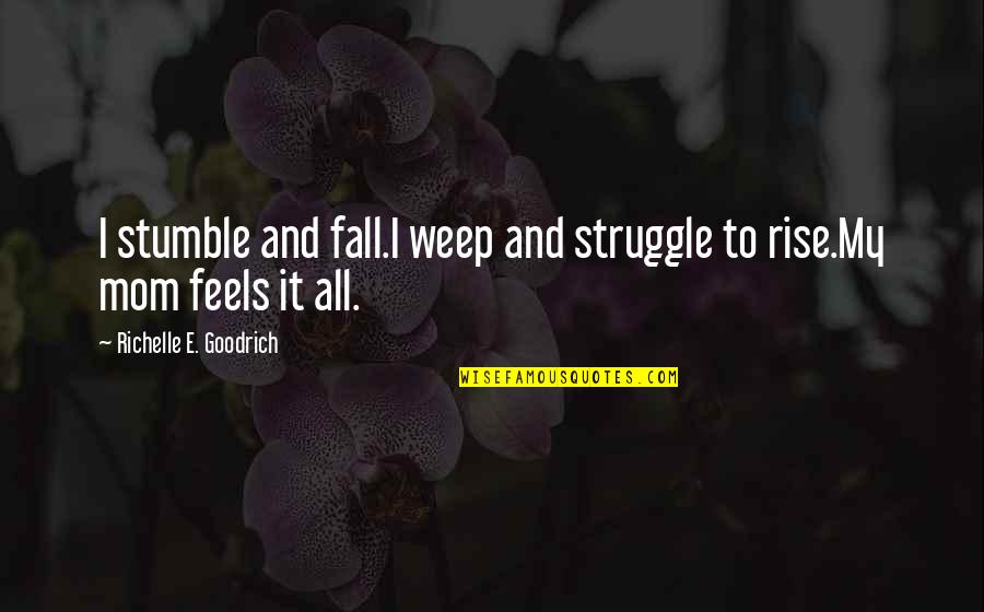 Bible Deforestation Quotes By Richelle E. Goodrich: I stumble and fall.I weep and struggle to