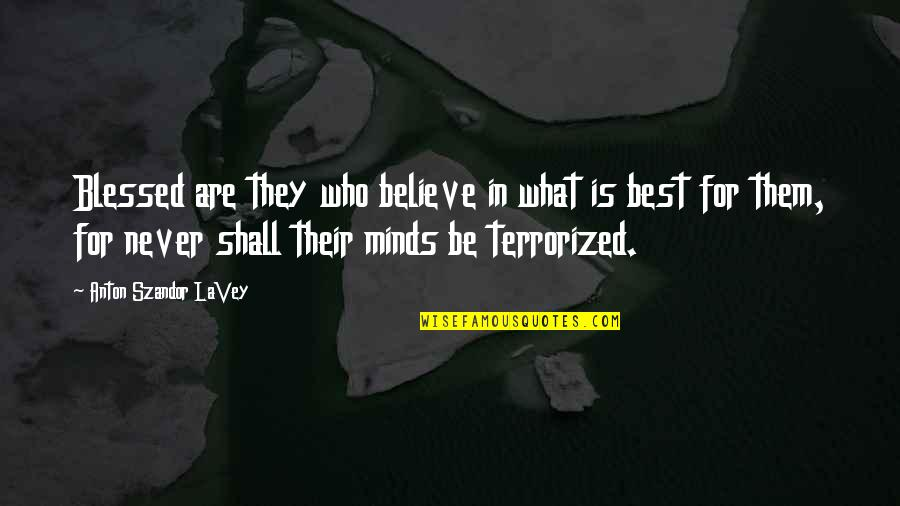 Bible Drums Quotes By Anton Szandor LaVey: Blessed are they who believe in what is