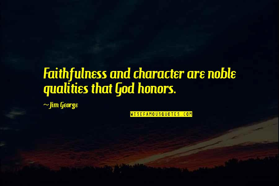 Bible Faithfulness Quotes By Jim George: Faithfulness and character are noble qualities that God