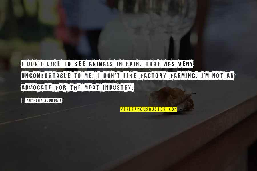 Bible Gateway Inspirational Quotes By Anthony Bourdain: I don't like to see animals in pain.