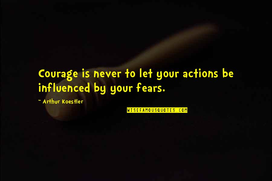 Bible Gateway Inspirational Quotes By Arthur Koestler: Courage is never to let your actions be