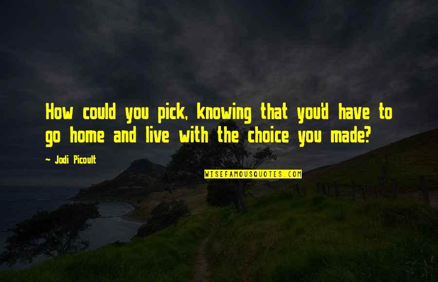 Bible Gateway Inspirational Quotes By Jodi Picoult: How could you pick, knowing that you'd have