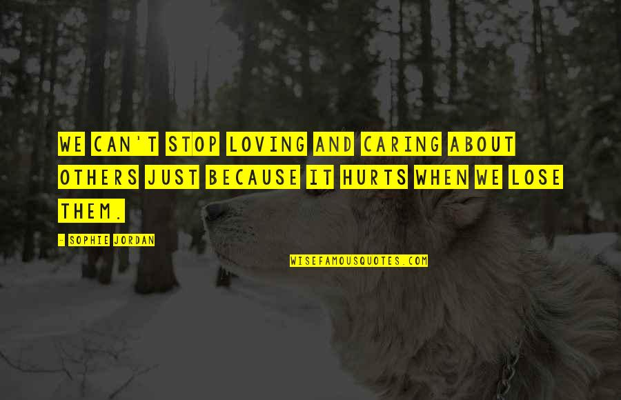 Bible Gateway Inspirational Quotes By Sophie Jordan: We can't stop loving and caring about others