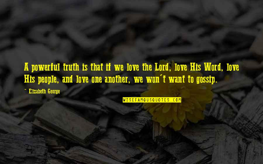 Bible God Love Quotes By Elizabeth George: A powerful truth is that if we love