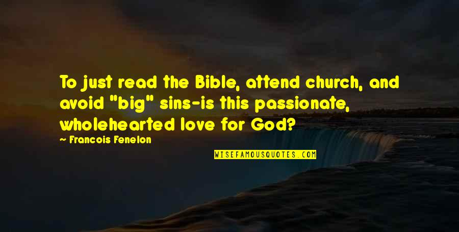 Bible God Love Quotes By Francois Fenelon: To just read the Bible, attend church, and