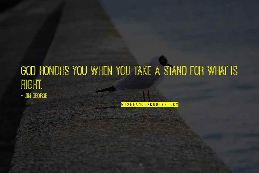 Bible God Love Quotes By Jim George: God honors you when you take a stand