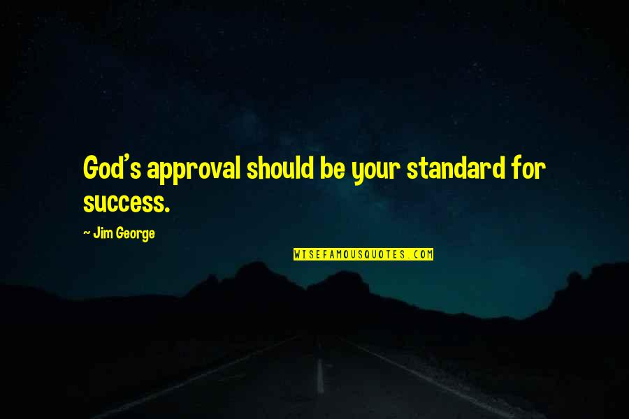 Bible God Love Quotes By Jim George: God's approval should be your standard for success.
