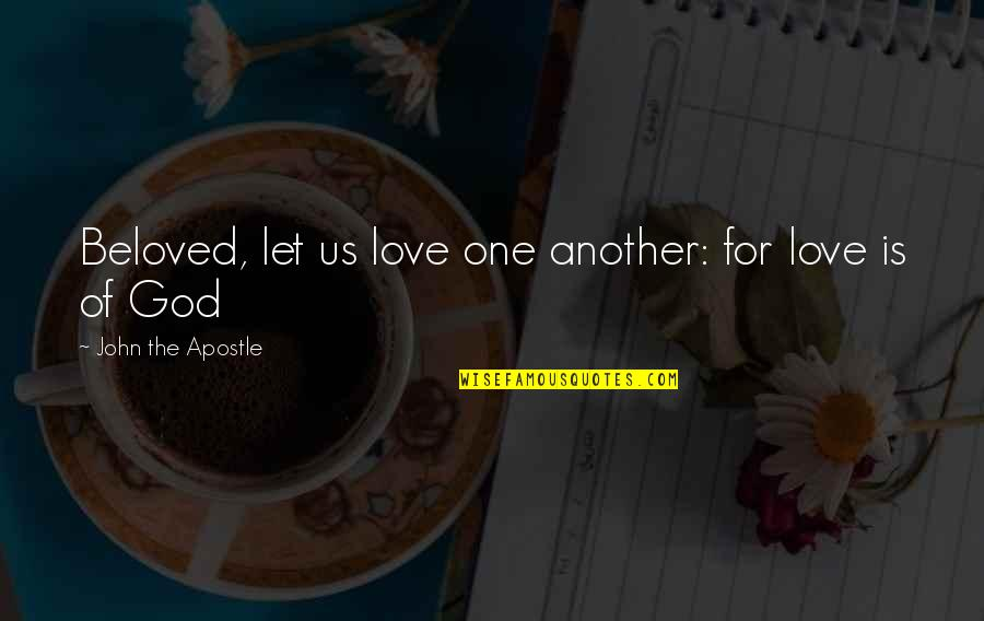 Bible God Love Quotes By John The Apostle: Beloved, let us love one another: for love