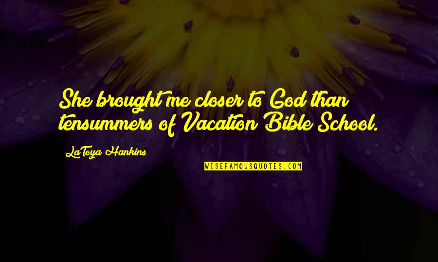 Bible God Love Quotes By LaToya Hankins: She brought me closer to God than tensummers