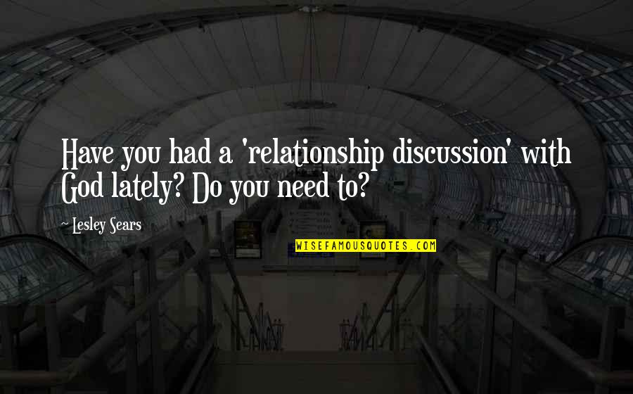 Bible God Love Quotes By Lesley Sears: Have you had a 'relationship discussion' with God