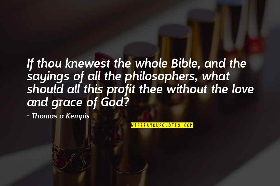 Bible God Love Quotes By Thomas A Kempis: If thou knewest the whole Bible, and the