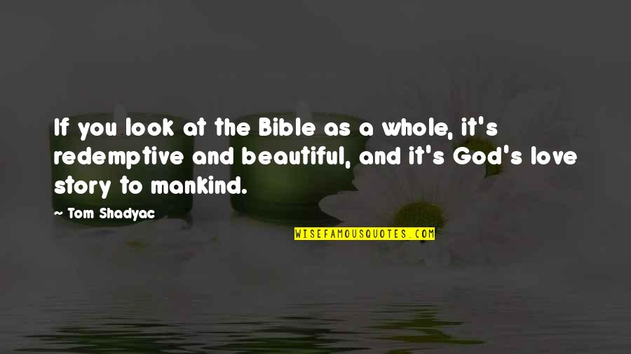 Bible God Love Quotes By Tom Shadyac: If you look at the Bible as a
