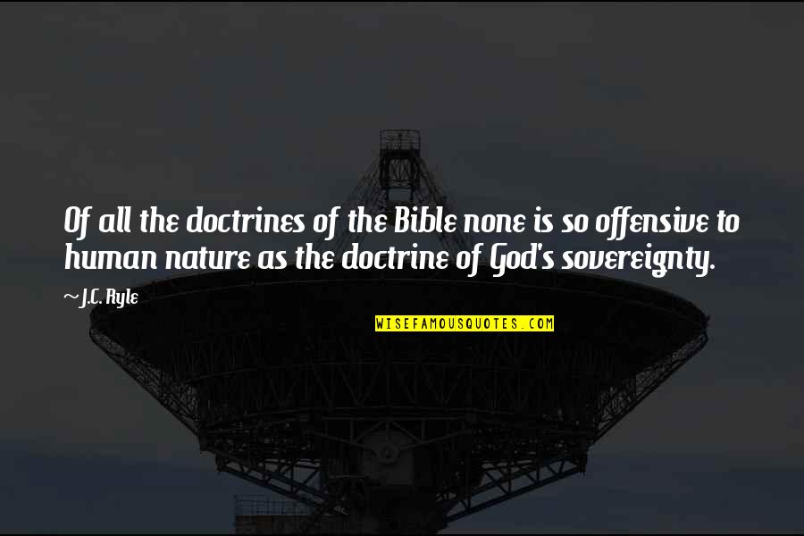 Bible Human Nature Quotes By J.C. Ryle: Of all the doctrines of the Bible none