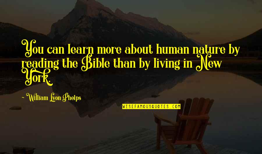 Bible Human Nature Quotes By William Lyon Phelps: You can learn more about human nature by