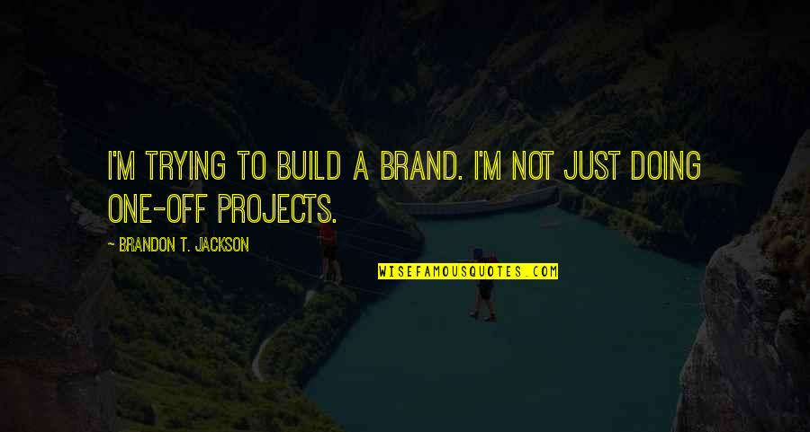 Bible Majesty Quotes By Brandon T. Jackson: I'm trying to build a brand. I'm not