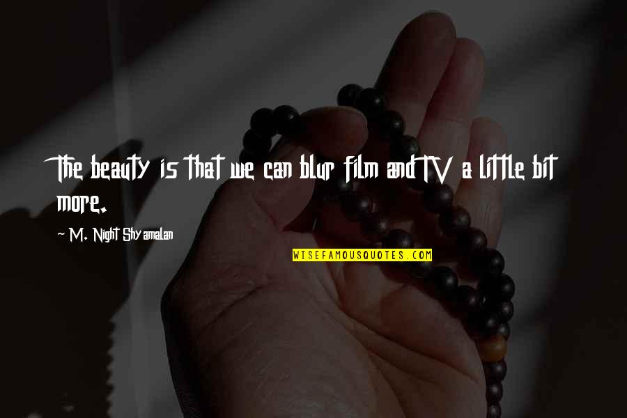 Bible Majesty Quotes By M. Night Shyamalan: The beauty is that we can blur film