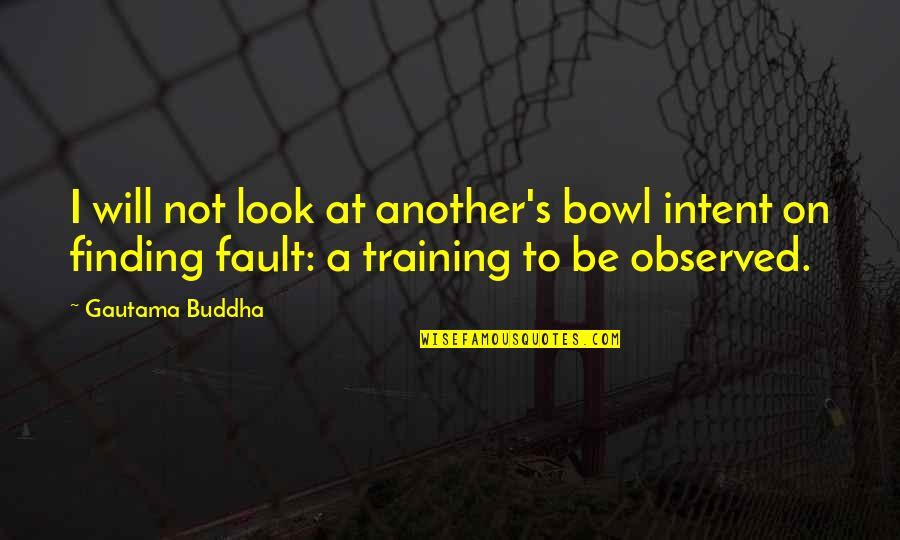 Bible Matrimony Quotes By Gautama Buddha: I will not look at another's bowl intent