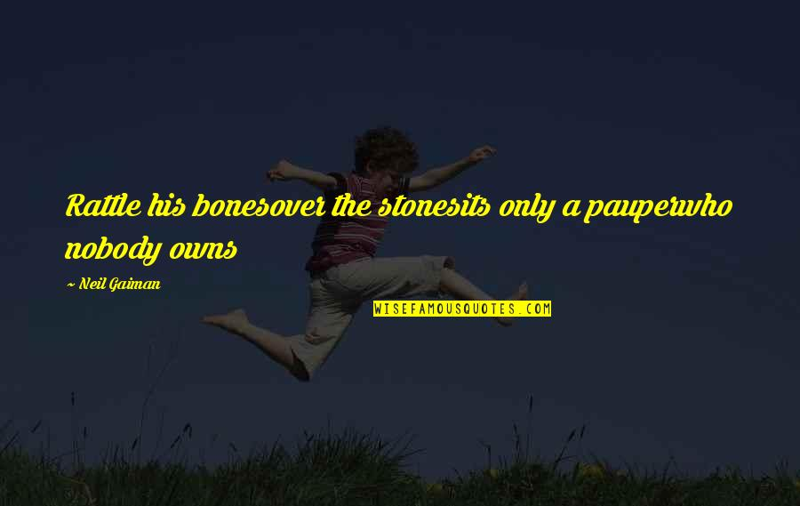 Bible Matrimony Quotes By Neil Gaiman: Rattle his bonesover the stonesits only a pauperwho