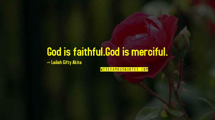 Bible Merciful God Quotes By Lailah Gifty Akita: God is faithful.God is merciful.