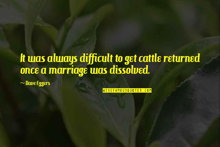 Bible Revival Quotes By Dave Eggers: It was always difficult to get cattle returned