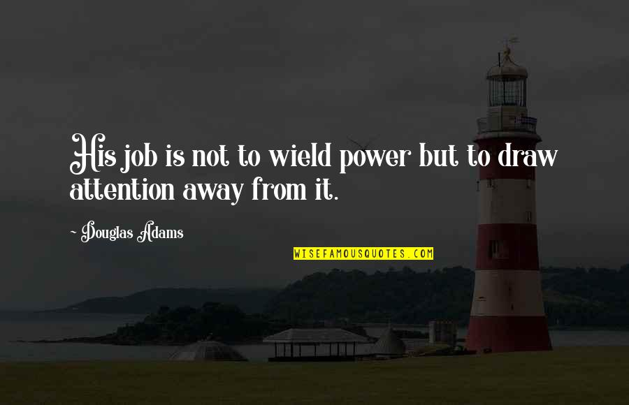 Bible Revival Quotes By Douglas Adams: His job is not to wield power but
