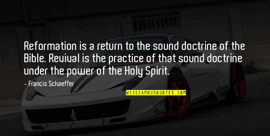 Bible Revival Quotes By Francis Schaeffer: Reformation is a return to the sound doctrine