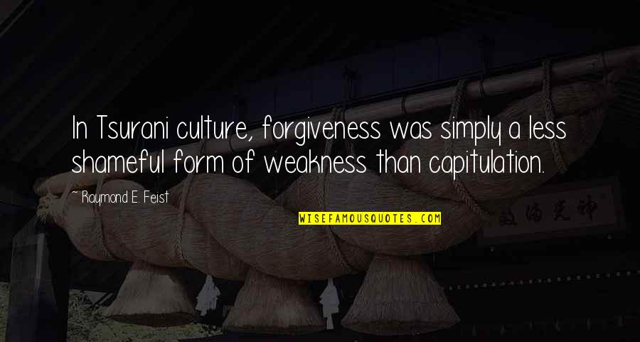 Bible Revival Quotes By Raymond E. Feist: In Tsurani culture, forgiveness was simply a less