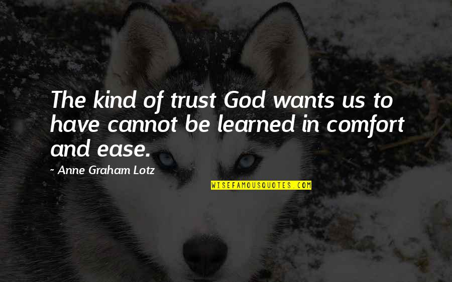 Bible Shelter Quotes By Anne Graham Lotz: The kind of trust God wants us to