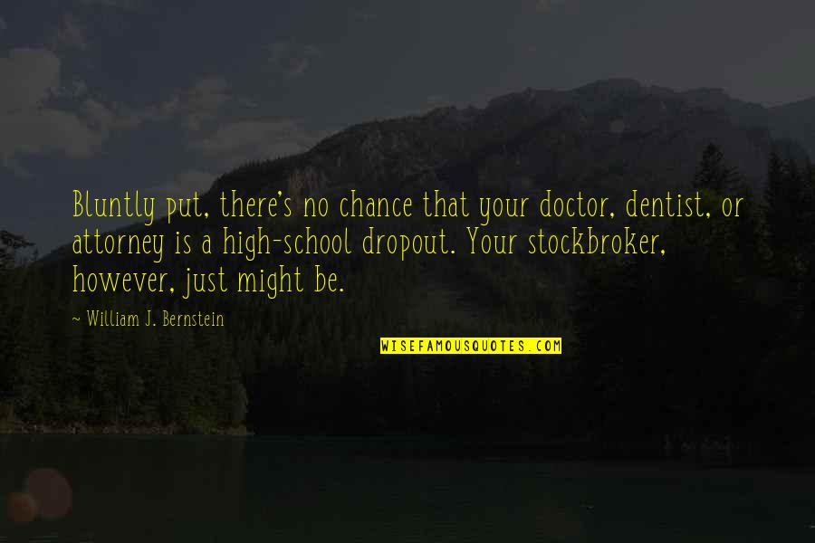 Bible Shelter Quotes By William J. Bernstein: Bluntly put, there's no chance that your doctor,