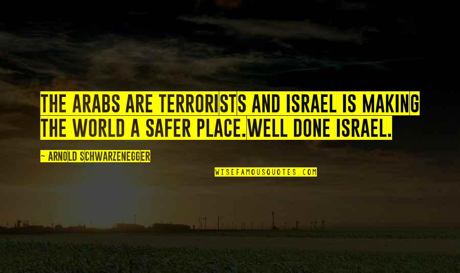 Bible Shepherd Quotes By Arnold Schwarzenegger: The Arabs are terrorists and Israel is making