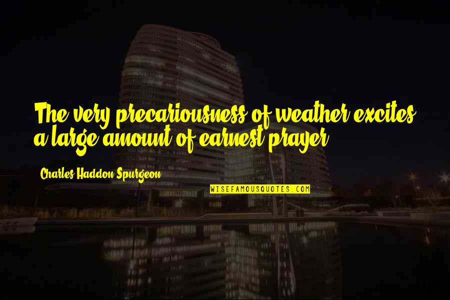 Bible Shepherd Quotes By Charles Haddon Spurgeon: The very precariousness of weather excites a large