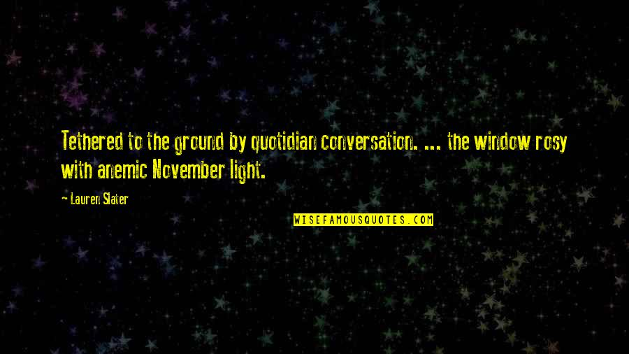 Bible Shepherd Quotes By Lauren Slater: Tethered to the ground by quotidian conversation. ...