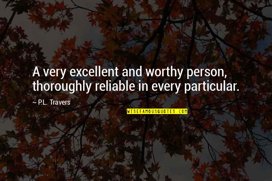 Bible Sobriety Quotes By P.L. Travers: A very excellent and worthy person, thoroughly reliable