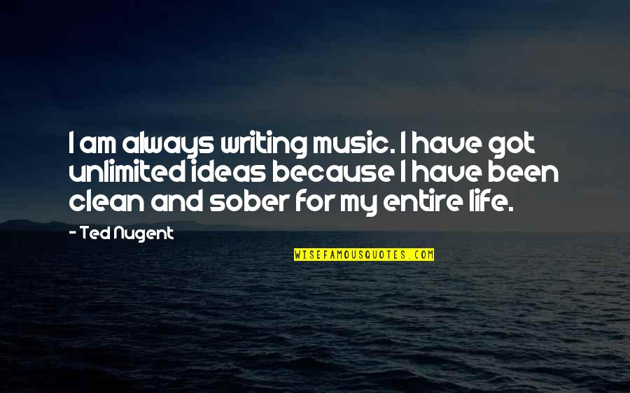 Bible Sobriety Quotes By Ted Nugent: I am always writing music. I have got