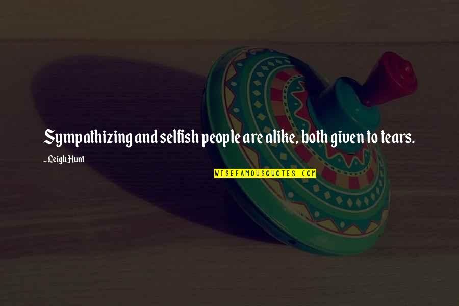 Bible Sowing Seeds Quotes By Leigh Hunt: Sympathizing and selfish people are alike, both given