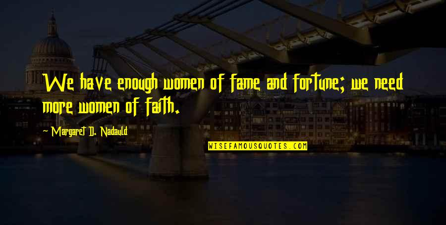 Bible Sowing Seeds Quotes By Margaret D. Nadauld: We have enough women of fame and fortune;