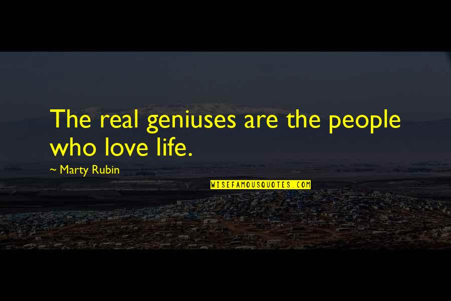 Bible Sowing Seeds Quotes By Marty Rubin: The real geniuses are the people who love