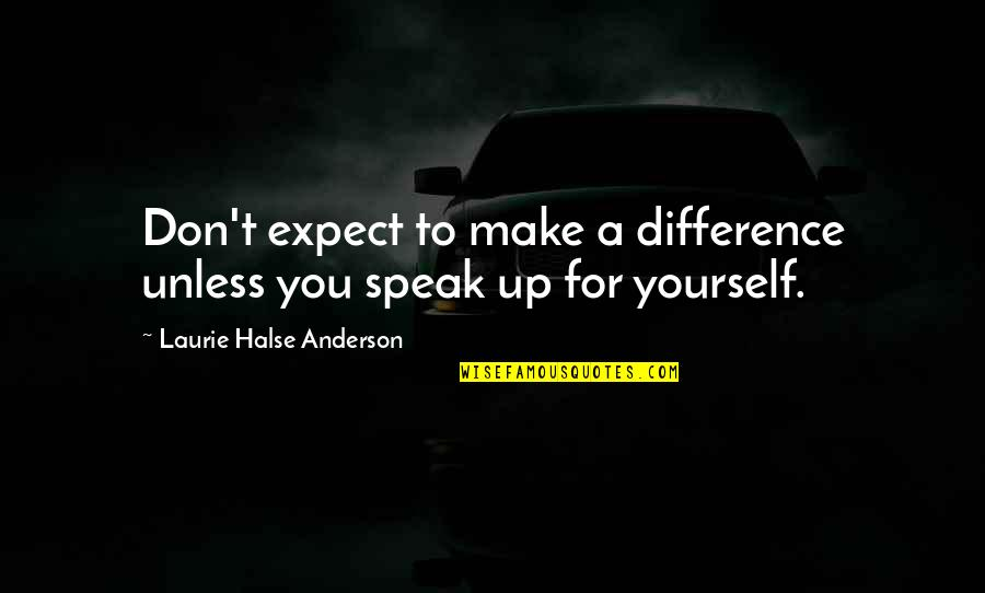 Bible Traitors Quotes By Laurie Halse Anderson: Don't expect to make a difference unless you
