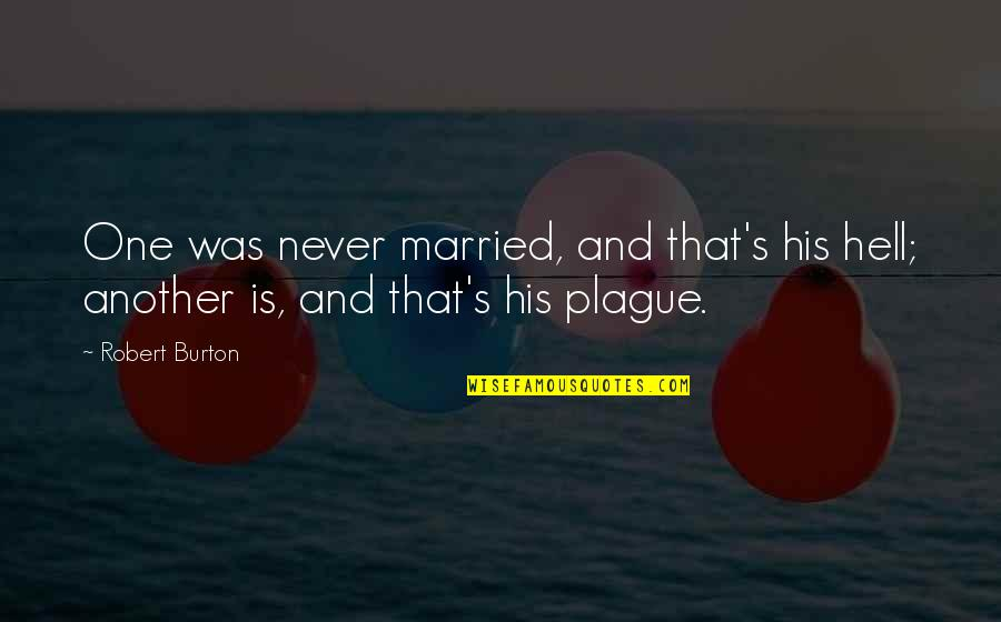 Bible Traitors Quotes By Robert Burton: One was never married, and that's his hell;