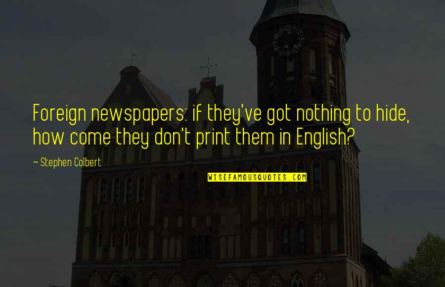 Bible Traitors Quotes By Stephen Colbert: Foreign newspapers: if they've got nothing to hide,