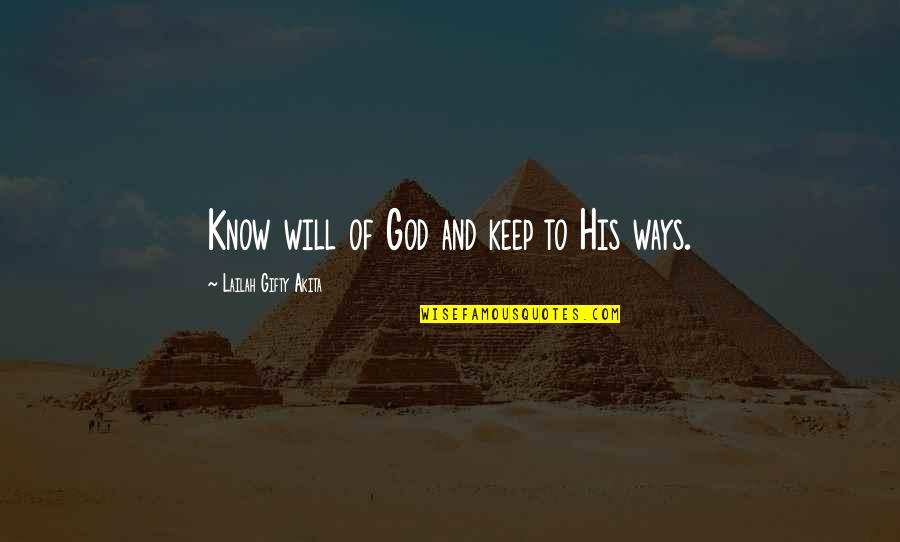 Bible Uplifting Quotes By Lailah Gifty Akita: Know will of God and keep to His