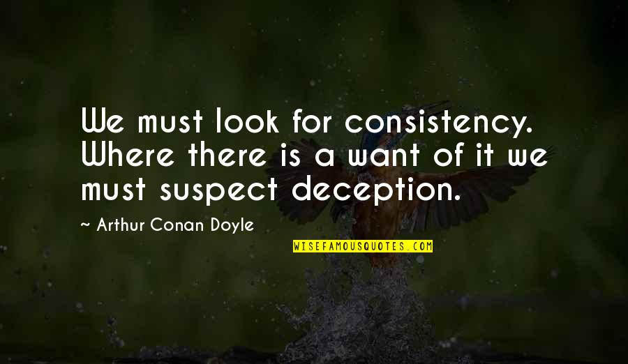 Bibles Forgiveness Quotes By Arthur Conan Doyle: We must look for consistency. Where there is