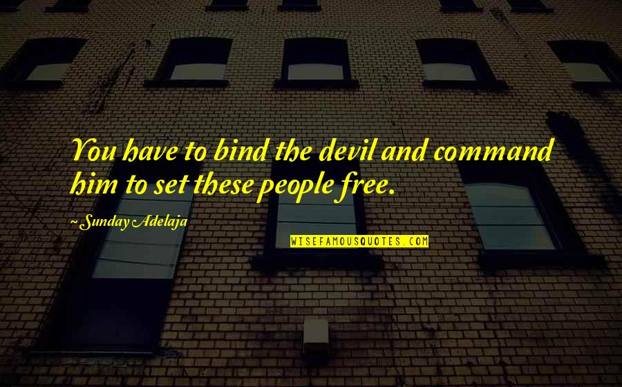 Bibles Forgiveness Quotes By Sunday Adelaja: You have to bind the devil and command