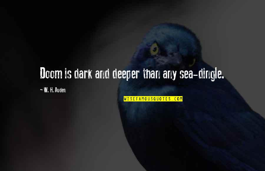 Bibles Forgiveness Quotes By W. H. Auden: Doom is dark and deeper than any sea-dingle.