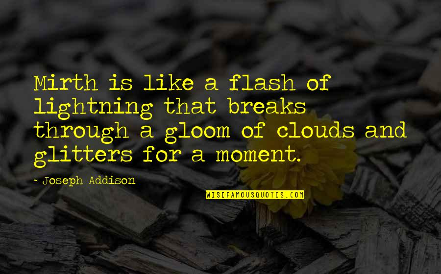 Biblical Fortitude Quotes By Joseph Addison: Mirth is like a flash of lightning that