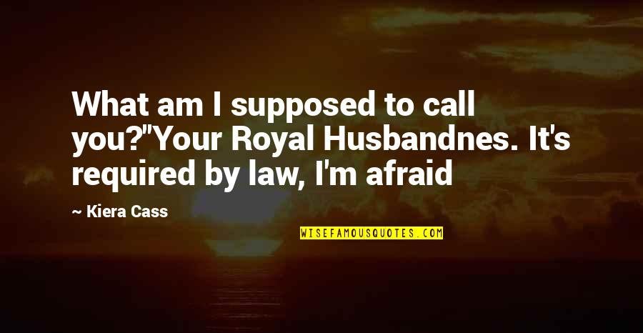 Biblical Fortitude Quotes By Kiera Cass: What am I supposed to call you?''Your Royal
