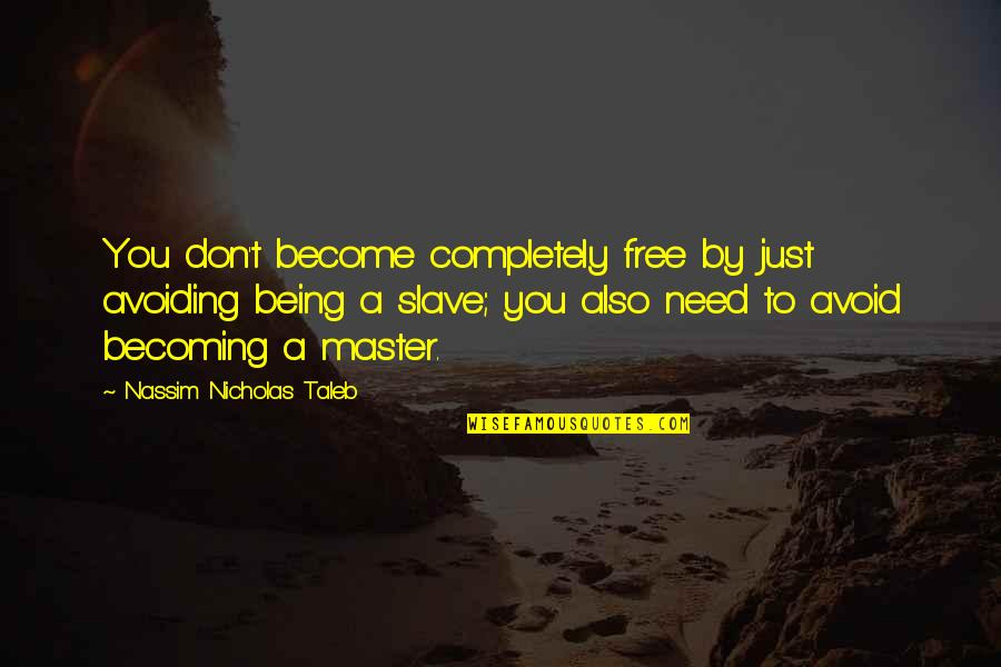 Biblical Fortitude Quotes By Nassim Nicholas Taleb: You don't become completely free by just avoiding