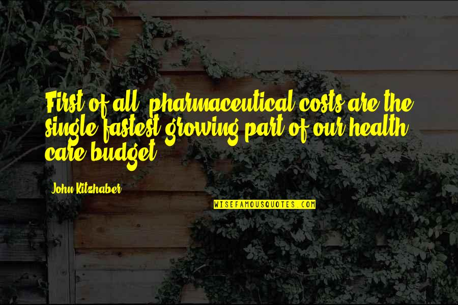 Biblical Motherhood Quotes By John Kitzhaber: First of all, pharmaceutical costs are the single